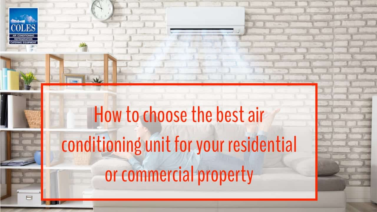 how to choose the best air conditioning unit for your residential or commercial property